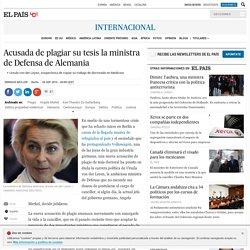 El País - la ministra de Defensa de Alemania es acusada de plagiar su tesis doctoral