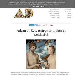 Adam et Eve, entre tentation et publicité