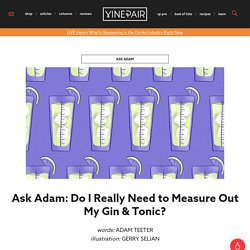 Ask Adam: Do I Really Need to Measure Out My Gin & Tonic?