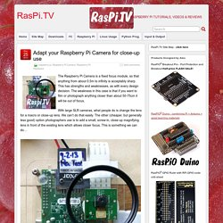 Adapt your Raspberry Pi Camera for close-up use
