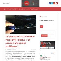 Un adaptateur VGA femelle vers HDMI femelle -> la solution à tous mes problèmes !