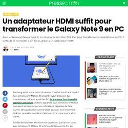 Un adaptateur HDMI suffit pour transformer le Galaxy Note 9 en PC