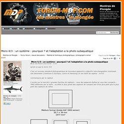Micro 4/3 : un système : pourquoi ? et l'adaptation a la photo subaquatique