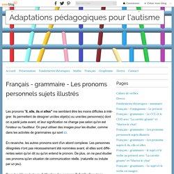 Français - grammaire - Les pronoms personnels sujets illustrés - Adaptations pédagogiques pour l'autisme