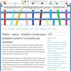 """Maths - calcul - Activité 1: Un jeu pour préparer à jouer à """"La course aux nombres"""" - Adaptations pédagogiques pour l'autisme"""