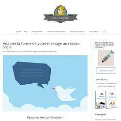 Adapter la forme de votre message au réseau social