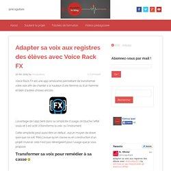 Adapter sa voix aux registre: élèves Voice Rack FX