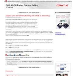 Adaptive Case Management Modeling with CMMN by Jessica Ray (SOA & BPM Partner Community Blog)