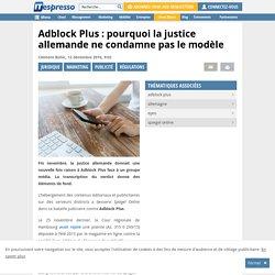 Adblock Plus : pourquoi la justice allemande ne condamne pas le modèle