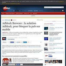 Adblock Browser : la solution Adblock, pour bloquer la pub sur mobile