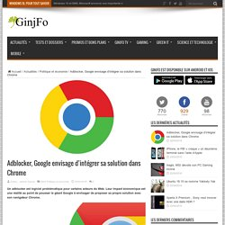 Adblocker, Google envisage d'intégrer sa solution dans Chrome