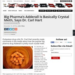 Big Pharma's Adderall Is Basically Crystal Meth, Says Dr. Carl Hart