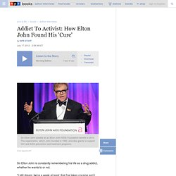 Addict To Activist: How Elton John Found His 'Cure'