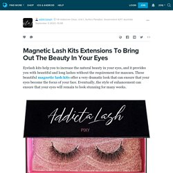 Magnetic Lash Kits Extensions To Bring Out The Beauty In Your Eyes: addictalash — LiveJournal