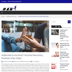 Addicted to Alcohol? Alcohol Recovery Podcast May Help! - If Every Body Ran