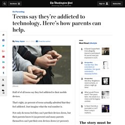 Teens say they're addicted to technology. Here's how parents can help.