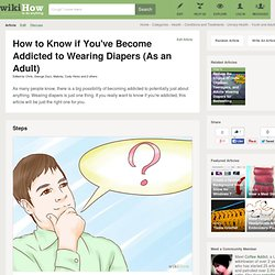 How to Know if You've Become Addicted to Wearing Diapers (As an Adult)
