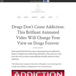 Drugs Don't Cause Addiction: This Brilliant Animated Video Will Change Your View on Drugs Forever