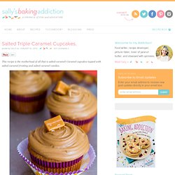 Sallys Baking Addiction Salted Triple Caramel Cupcakes