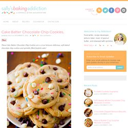 Sallys Baking Addiction Cake Batter Chocolate Chip Cookies. » Sallys Baking Addiction