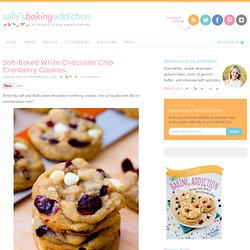 Sallys Baking Addiction Soft-Baked White Chocolate Chip Cranberry Cookies