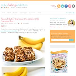 peanut butter banana chocolate chip oatmeal bars – sally's baking addiction