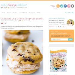 Sallys Baking Addiction Chocolate Chip Cookie Dough Sandwiches