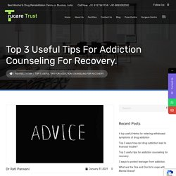 Top 3 useful tips for addiction counseling for recovery - TruCare Trust