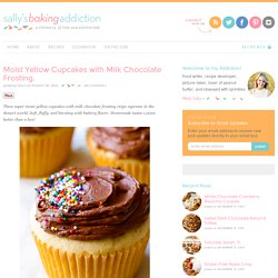 Sallys Baking Addiction Moist Yellow Cupcakes with Milk Chocolate Frosting. - Sallys Baking Addiction