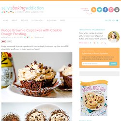 Sallys Baking Addiction Fudge Brownie Cupcakes with Cookie Dough Frosting
