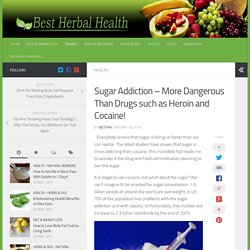 Sugar Addiction – More Dangerous Than Heroin and Cocaine!