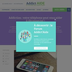 Addiction : votre téléphone peut vous aider à déconnecter !