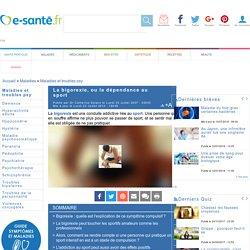 Addiction et dépendance : la bigorexie ou la dépendance au sport, e-sante.fr