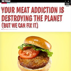 Your meat addiction is destroying the planet