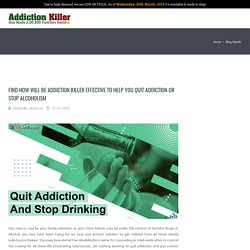 Find how will be Addiction Killer effective to help you quit addiction or stop alcoholism