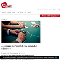 """Addiction au jeu : """"au début, c'est un excellent médicament"""""""