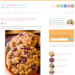 Sallys Baking Addiction Favorite Pumpkin Oatmeal Cookies. - Sallys Baking Addiction