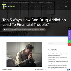 Top 3 ways how can drug addiction lead to financial trouble? - TruCare Trust