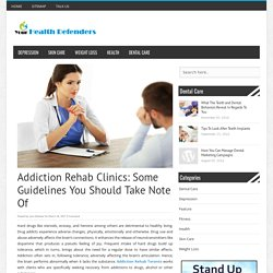 Addiction Rehab Clinics: Some Guidelines You Should Take Note Of