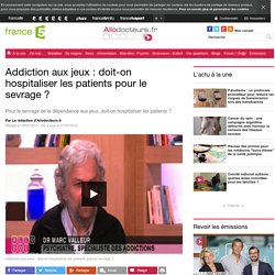 Addiction aux jeux : doit-on hospitaliser les patients pour le sevrage ?