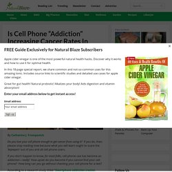 """Is Cell Phone """"Addiction"""" Increasing Cancer Rates In Sweden?"""