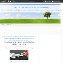 Staging a Heroin Addiction Intervention - Recovery Resources Treatment