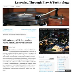 Video Games, Addiction, and the Potential for Addictive Education | Learning Through Play & Technology