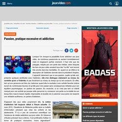 Dossier - L'addiction aux jeux vidéo - Passion, pratique excessive et addiction - page 2 sur JeuxVideo