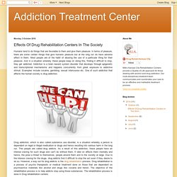 Addiction Treatment Center: Effects Of Drug Rehabilitation Centers In The Society
