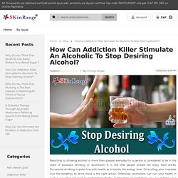 Blog - How Can Addiction Killer Stimulate An Alcoholic To Stop Desiring Alcohol?