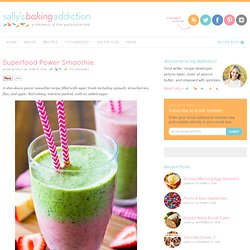 Sallys Baking Addiction Superfood Power Smoothie. - Sallys Baking Addiction