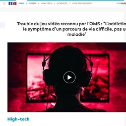 """Trouble du jeu vidéo reconnu par l'OMS : """"L'addiction est le symptôme d'un parcours de vie difficile, pas une maladie"""""""