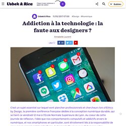 Addiction à la technologie : la faute aux designers ?