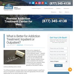 What is Better for Addiction Treatment: Inpatient or Outpatient?